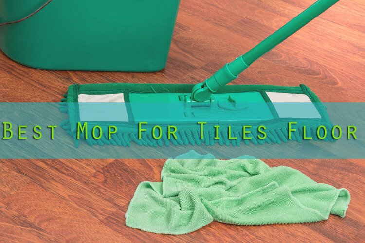 Best Mop for Tiles Reviews