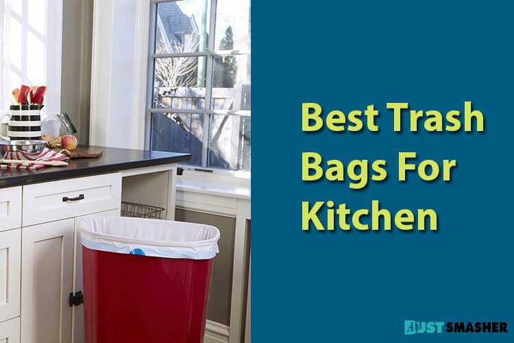 Recommended The 8 Best Trash Bags For Kitchen And Office Dust Smasher