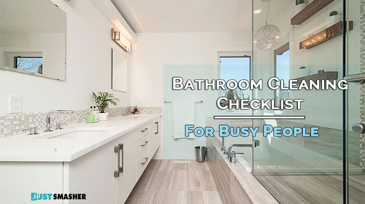 Bathroom Cleaning Checklist For Busy People Dust Smasher