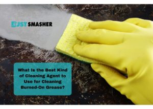What Is the Best Kind of Cleaning Agent to Use for Cleaning Burned-On Grease?